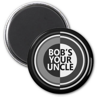 Bob's your uncle. 2 inch round magnet
