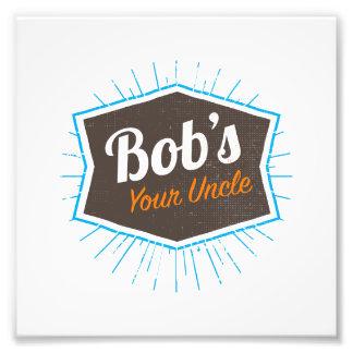 Bob's Your Uncle Funny Man Named Bob Joke Photo Print