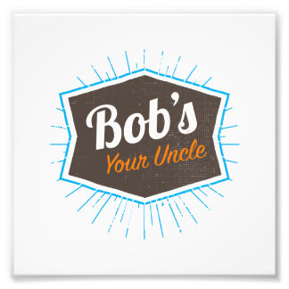 Bob's Your Uncle Funny Man Named Bob Joke Photographic Print