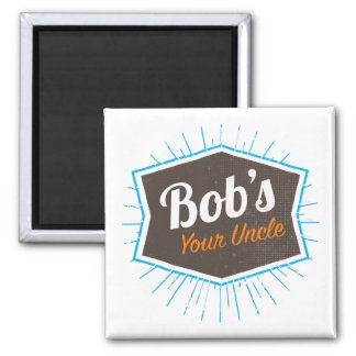 Bob's Your Uncle Funny Man Named Bob Joke Square Magnet