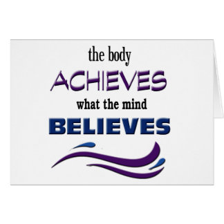Body Achieves, Mind Believes Card