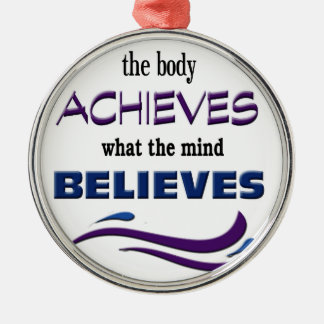 Body Achieves, Mind Believes Metal Ornament