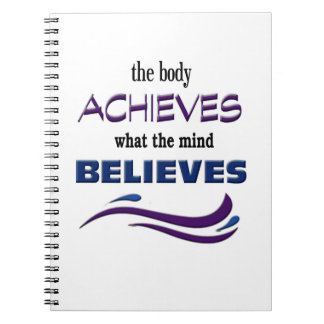 Body Achieves, Mind Believes Notebooks