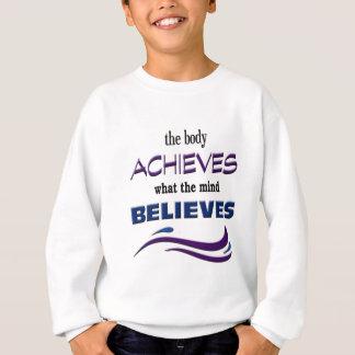 Body Achieves, Mind Believes Sweatshirt