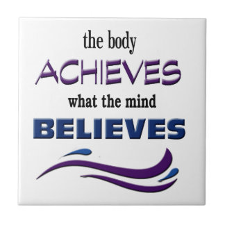 Body Achieves, Mind Believes Tile