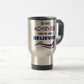 Body Achieves, Mind Believes Travel Mug