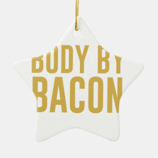 Body by Bacon Ceramic Ornament