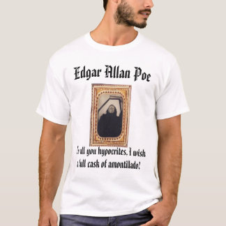 Body of Edgar Allan Poe, Edgar Allan Poe, To al... T-Shirt