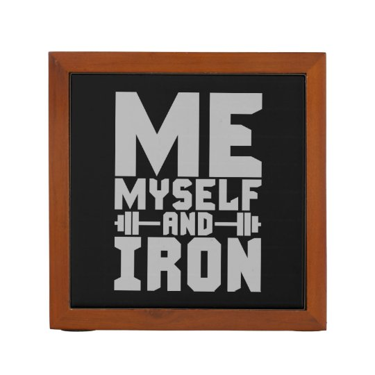 Bodybuilding Motivation - Me, Myself and Iron Desk Organizer