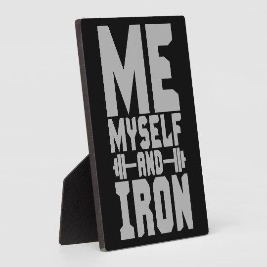 Bodybuilding Motivation - Me, Myself and Iron Display Plaque