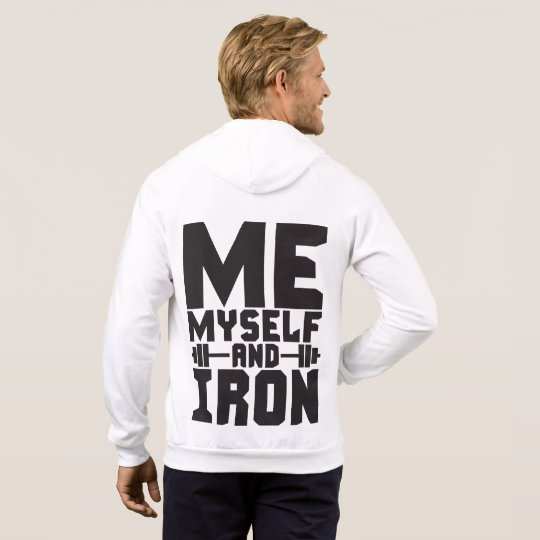 Bodybuilding Motivation - Me, Myself and Iron Hoodie