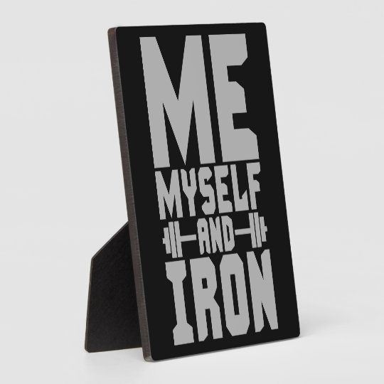 Bodybuilding Motivation - Me, Myself and Iron Plaque