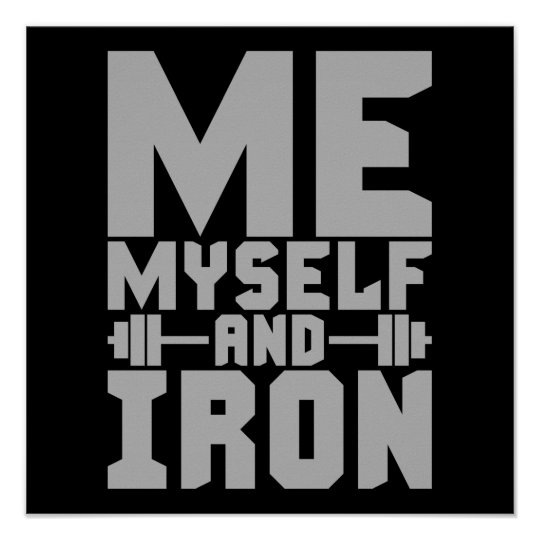 Bodybuilding Motivation - Me, Myself and Iron Poster