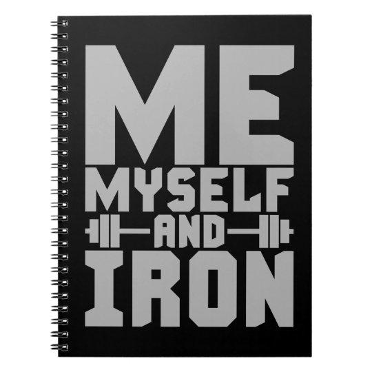 Bodybuilding Motivation - Me, Myself and Iron Spiral Notebooks