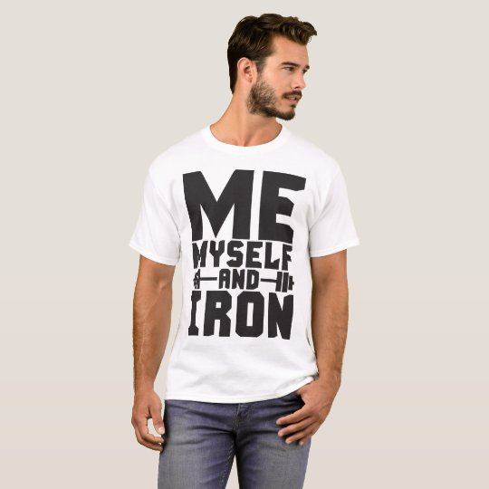 Bodybuilding Motivation - Me, Myself and Iron T-Shirt