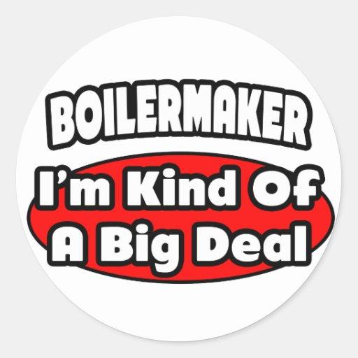 Boilermaker ... Big Deal Round Sticker