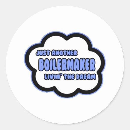 Boilermaker .. Livin' The Dream Stickers