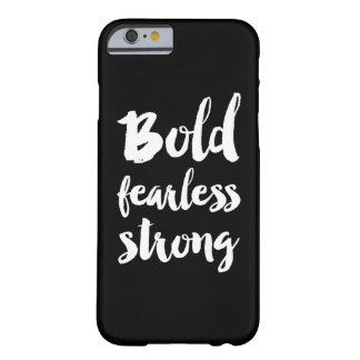 Bold Fearless Strong Barely There iPhone 6 Case