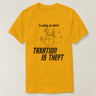 Boldly Go Where Taxation is Theft T-Shirt