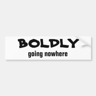 Boldly Going Nowhere Fun Quote for your vehicle Bumper Sticker
