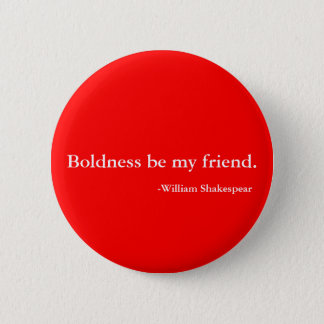 Boldness be my friend 2 inch round button