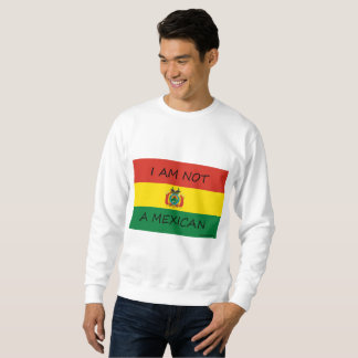 Bolivia  Not A Mexican Sweatshirt