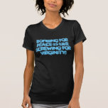Bombing for peace is like screwing for virginity! t-shirts