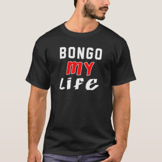 Bongo my life T-Shirt