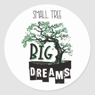 Bonsai - Small Tree Big Dreams Classic Round Sticker