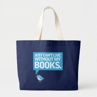 Book Bird Just Can't Live Without My Books Gift Large Tote Bag
