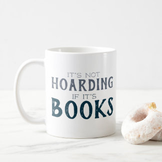Book Lovers It's Not Hoarding If It's Books Funny Coffee Mug