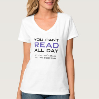 Book Lovers You Can't Read All Day Funny Reading T-Shirt