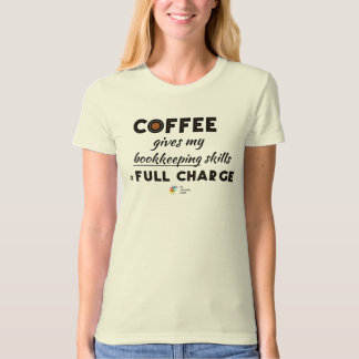Bookkeeper T Shirt - Coffee Gives a Full Charge