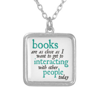 Books are as Close as I Want to get to Interacting Silver Plated Necklace
