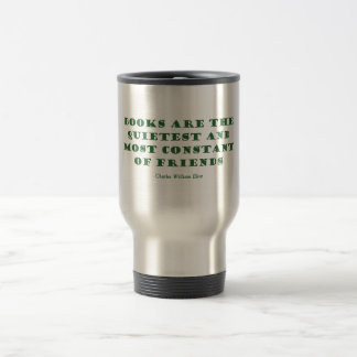 Books Are The Quietest & Most Constant of Friends Travel Mug