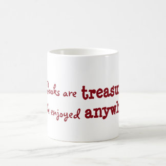 Books are treasures to be enjoyed anywhere coffee mug