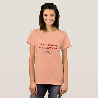 Books are treasures to be enjoyed anywhere T-Shirt