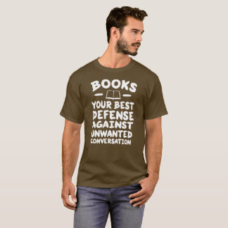 Books your best defense against conversation T-Shirt