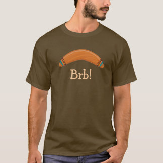 Boomerang BRB! T-Shirt