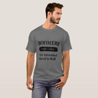 Boomers, we invented Rock'n Roll shirt