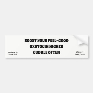 BOOST YOUR FEEL-GOOD OXYTOCIN HIGHER CUDDLE OFTEN BUMPER STICKER