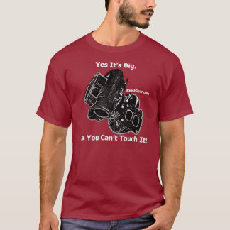 BoostGear.com - Yes Its Big - No You Cant Touch It T-Shirt