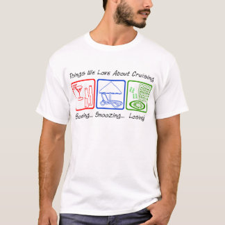 Boozing, Snoozing... T-Shirt