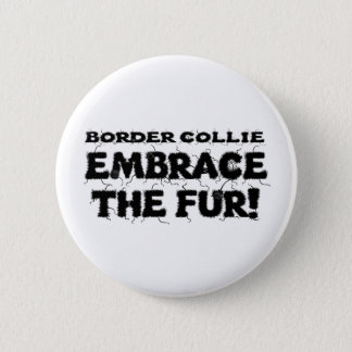Border Collie Embrace The Fur 2 Inch Round Button