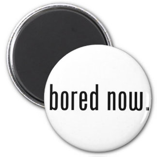 Bored Now Magnet