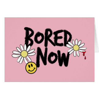Bored Now Smiley Face and Daisy Card