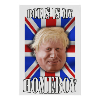 "Boris Johnson ""Boris is my Homeboy"" Mayor Poster"
