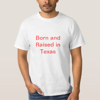 Born and Raised in Texas T-Shirt