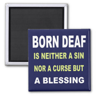 Born Deaf Is Not A Curse But A Blessing. Magnet