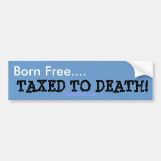 Born Free, Taxed To Death bumber sticker